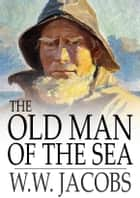 The Old Man of the Sea - Ship's Company, Part 11 ebook by W. W. Jacobs