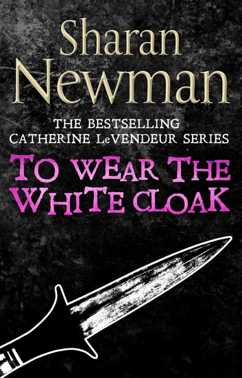 To Wear the White Cloak - Number 7 in series ebook by Sharan Newman