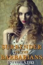 Surrender To The Barbarians ebook by Steele Star