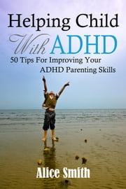 Helping Child With ADHD - Beating ADHD, #5 ebook by Alice Smith