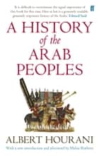 A History of the Arab Peoples - Updated Edition ebook by Albert Hourani, Malise Ruthven, Malise Ruthven