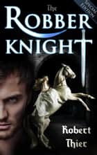 The Robber Knight: Special Edition ebook by Robert Thier
