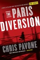 The Paris Diversion - A novel by the New York Times bestselling author of The Expats ebook by Chris Pavone