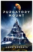 Purgatory Mount ebook by Adam Roberts