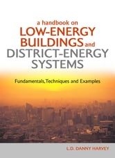 A Handbook on Low-Energy Buildings and District-Energy Systems - Fundamentals, Techniques and Examples ebook by L.D. Danny Harvey