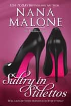 Sultry in Stilettos - A Sultry Contemporary Romance ebook by Nana Malone