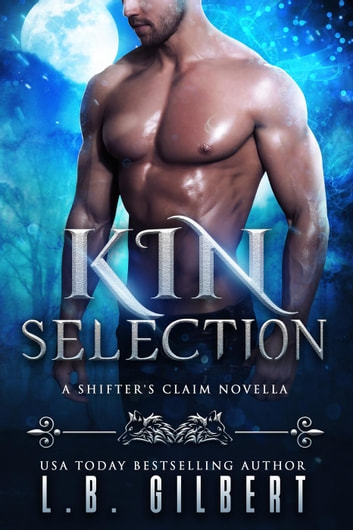 Kin Selection - A Shifter's Claim, #1 ebook by L.B. Gilbert,Lucy Leroux