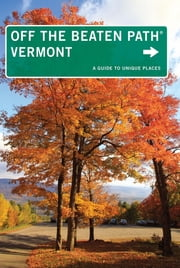Vermont Off the Beaten Path® - A Guide to Unique Places ebook by Cindi Pietrzyk