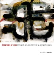 Iterations of Loss: Mutilation and Aesthetic Form, al-Shidyaq to Darwish ebook by Jeffrey Sacks