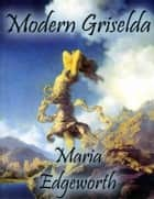 Modern Griselda ebook by Maria Edgeworth