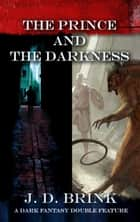 The Prince and the Darkness ebook by J. D. Brink