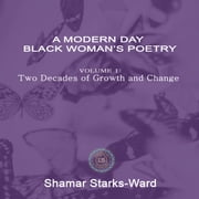 A Modern Day Black Woman's Poetry Volume 1: Two Decades of Growth and Change audiobook by Shamar Starks-Ward