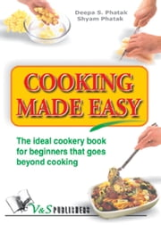 Cooking Made Easy - The ideal cookery book for beginners that goes beyond cooking ebook by Deepa S. Pathak