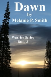 Dawn: Warrior Series Book 3 ebook by Melanie P. Smith