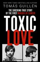 Toxic Love - The Shocking True Story of the First Murder by Cancer ebook by Tomás Guillén