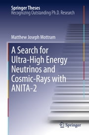 A Search for Ultra-High Energy Neutrinos and Cosmic-Rays with ANITA-2 ebook by Matthew Joseph Mottram