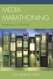 Media Marathoning - Immersions in Morality ebook by Lisa Glebatis Perks