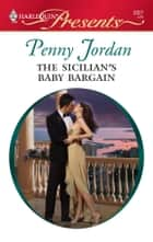 The Sicilian's Baby Bargain ebook by Penny Jordan