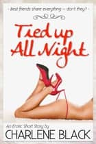Tied Up All Night ebook by Charlene Black
