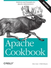 Apache Cookbook - Solutions and Examples for Apache Administration ebook by Rich Bowen,Ken Coar