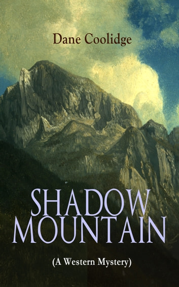 SHADOW MOUNTAIN (A Western Mystery) ebook by Dane Coolidge