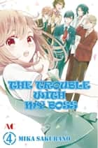 THE TROUBLE WITH MY BOSS - Volume 4 ebook by Mika Sakurano