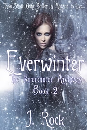Everwinter: The Forerunner Archives Book 2 ebook by J. Rock