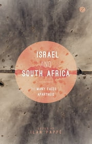 Israel and South Africa - The Many Faces of Apartheid ebook by Ilan Pappé,Ronnie Kasrils,Oren Ben-Dor,Jonathan Cook,Leila Farsakh,Anthony Löwstedt,Amneh Badran,Steven Friedman,Virginia Tilley,Ran Greenstein