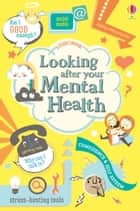 Looking After Your Mental Health ebook by Alice James, Louie Stowell