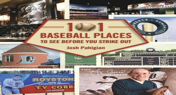 101 Baseball Places to See Before You Strike Out ebook by Josh Pahigian