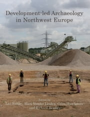 Development-led Archaeology in Northwest Europe ebook by Richard Bradley,Colin Haselgrove,Marc Vander Linden,Leo Webley