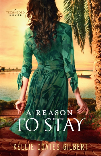 A Reason to Stay (Texas Gold Collection Book #3) ebook by Kellie Coates Gilbert