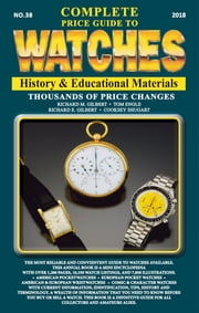 The Complete Price Guide to Watches - History & Educational Materials ebook by Richard M Gilbert