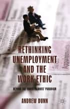 Rethinking Unemployment and the Work Ethic ebook by A. Dunn