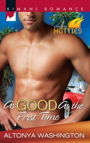 As Good as the First Time (Mills & Boon Kimani) (Kimani Hotties, Book 7) ebook by AlTonya Washington