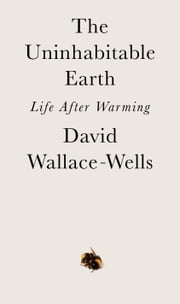 The Uninhabitable Earth - Life After Warming eBook by David Wallace-Wells