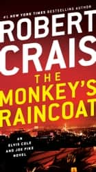 The Monkey's Raincoat - An Elvis Cole and Joe Pike Novel ebook by Robert Crais