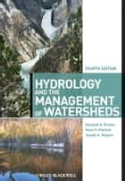 Hydrology and the Management of Watersheds ebook by Kenneth N. Brooks,Peter F. Ffolliott,Joseph A. Magner