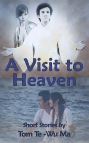 A Visit to Heaven ebook by Te Wu Ma, Tom