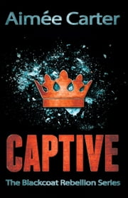 Captive (The Blackcoat Rebellion, Book 2) ebook by Aimée Carter