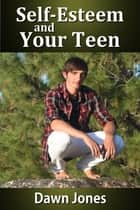Self-Esteem and Your Teen ebook by Dawn Jones
