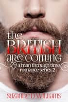 The British are Coming - A Man Through Time, #2 ebook by Suzanne D. Williams