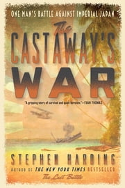 The Castaway's War - One Man's Battle against Imperial Japan ebook by Stephen Harding