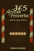 365 African Proverbs ebook by Adedoyin Adedeji
