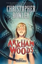 Arkham Woods ebook by Christopher Rowley, Jhomar Soriano