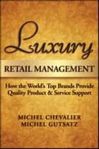 Luxury Retail Management - How the World's Top Brands Provide Quality Product and Service Support ebook by Michel Chevalier, Michel Gutsatz