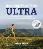 Running Your First Ultra - Customizable Training Plans for Your First 50K to 100-mile Race ebook by Krissy Moehl