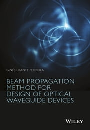 Beam Propagation Method for Design of Optical Waveguide Devices ebook by Ginés Lifante Pedrola