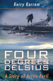Four Degrees Celsius - A Story of Arctic Peril ebook by Kerry Karram