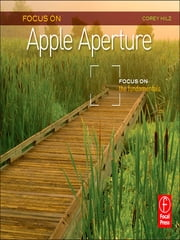 Focus On Apple Aperture - Focus on the Fundamentals ebook by Corey Hilz